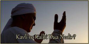 Kavlî ve Kalbî Dua Nedir