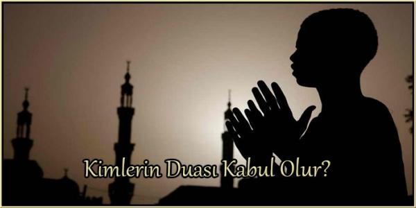 Kimlerin Duası Kabul Olur