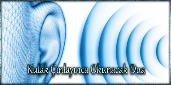 Kulak Çınlayınca Okunacak Dua ve Anlamı