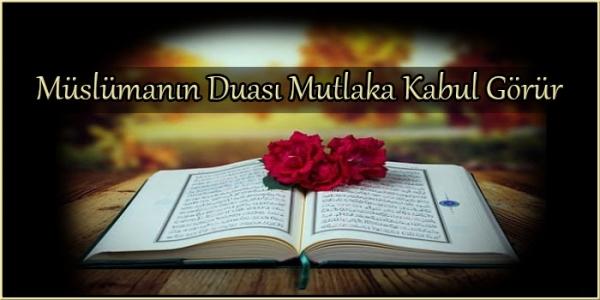 Müslümanın Duası Mutlaka Kabul Görür