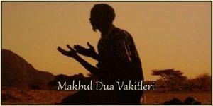 Makbul Dua Vakitleri