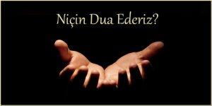 Niçin Dua Ederiz