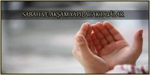 Sabah Akşam Yapılacak Dualar