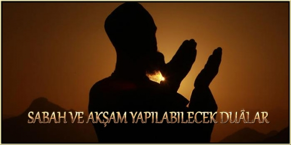 Sabah ve Akşam Yapılabilecek Dualar