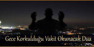 Gece Korkulduğu Vakit Okunacak Dua