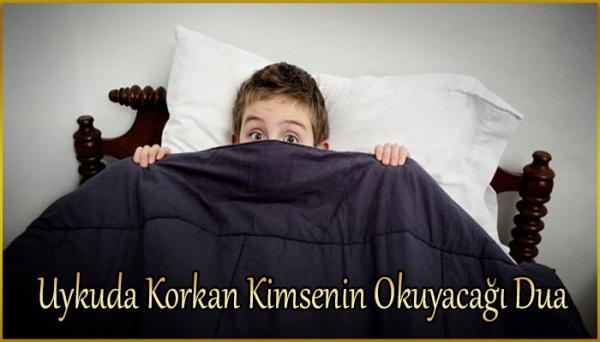 Uykuda Korkan Kimsenin Okuyacağı Dua