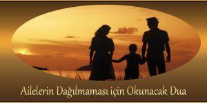 Ailelerin Dağılmaması için Okunacak Dua