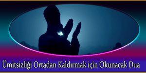 Ümitsizliği Ortadan Kaldırmak için Okunacak Dua