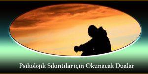 Psikolojik Sıkıntılar için Okunacak Dualar