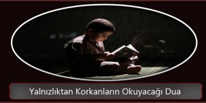 Yalnızlıktan Korkanların Okuyacağı Dua