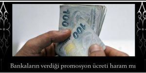 Bankaların verdiği promosyon ücreti haram mı