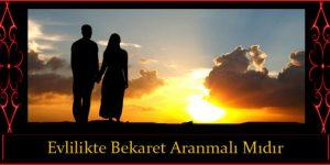Evlilikte Bekaret Aranmalı Mıdır