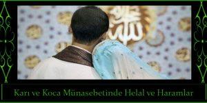 Karı ve Koca Münasebetinde Helal ve Haramlar
