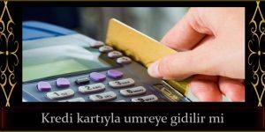 Kredi kartıyla umreye gidilir mi