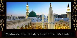 Medinede Ziyaret Edeceğiniz Kutsal Mekanlar