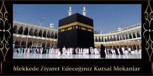 Mekkede Ziyaret Edeceğiniz Kutsal Mekanlar
