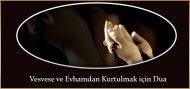 Vesvese ve Evhamdan Kurtulmak için Dua