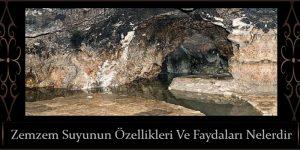 Zemzem Suyunun Özellikleri Ve Faydaları Nelerdir