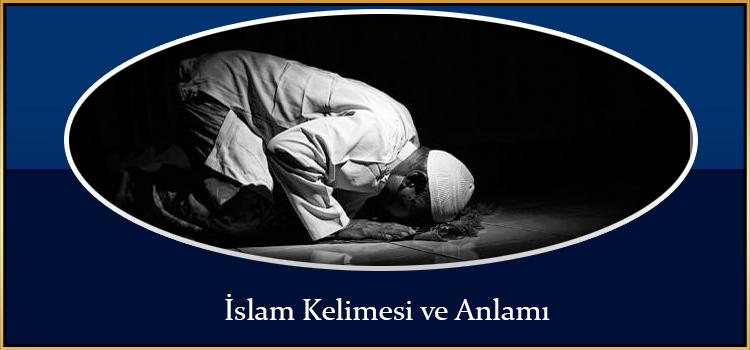 İslam Kelimesi ve Anlamı