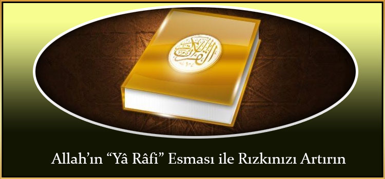 """Allah'ın """"Yâ Râfi"""" Esması ile Rızkınızı Artırın"""