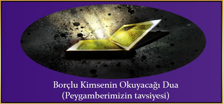 Borçlu Kimsenin Okuyacağı Dua(Peygamberimizin tavsiyesi)