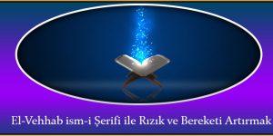 El-Vehhab ism-i Şerifi ile Rızık ve Bereketi Artırmak
