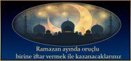Ramazan ayında oruçlu birine iftar vermek ile kazanacaklarınız