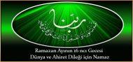 Ramazan Ayının 16 ncı Gecesi Dünya ve Ahiret Dileği için Namaz