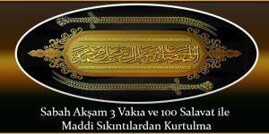 Sabah Akşam 3 Vakıa ve 100 Salavat ile Maddi Sıkıntılardan Kurtulma