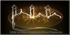 Dilek ve Murat Duaları ile Hacet Namazları