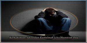 Korkaklıktan Sıkıntıdan Kurtulmak için Okunacak Dua