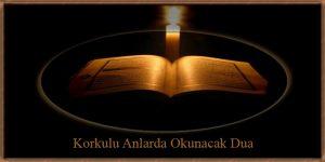 Korkulu Anlarda Okunacak Dua