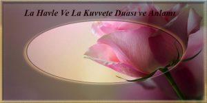La Havle Ve La Kuvvete Duası ve Anlamı