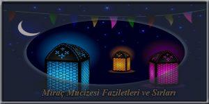 Miraç Mucizesi Faziletleri ve Sırları