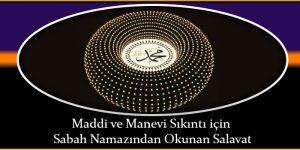Maddi ve Manevi Sıkıntı için Sabah Namazından Okunan Salavat