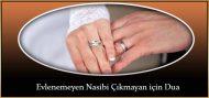 Evlenemeyen Nasibi Çıkmayan için Dua