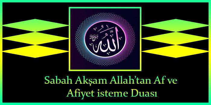 Sabah Akşam Allah'tan Af ve Afiyet isteme Duası