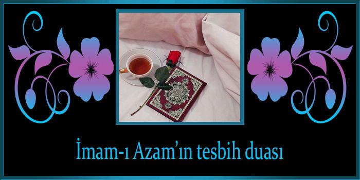 İmam-ı Azam'ın tesbih duası