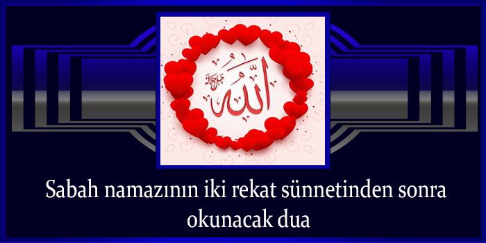 Sabah namazının iki rekat sünnetinden sonra okunacak dua