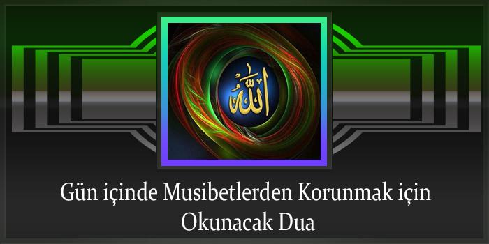 Gün içinde Musibetlerden Korunmak için Okunacak Dua