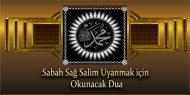Sabah Sağ Salim Uyanmak için Okunacak Dua