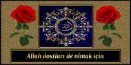 Allah Dostları ile olmak için