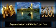 Peygamberimizin Kâbe'de Ettiği Dua