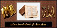 Hafızayı kuvvetlendirmek için okunacak dua