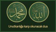 Unutkanlığa karşı okunacak dua