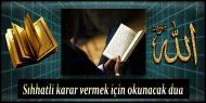Sıhhatli karar vermek için okunacak dua