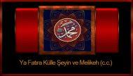 Ya Fatıra Külle Şeyin ve Melikeh (c.c.)