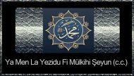Ya Men La Yezidu Fi Mülkihi Şeyun (c.c.)