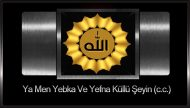 Ya Men Yebka Ve Yefna Küllü Şeyin (c.c.)