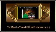 Ya Men La Yeruddül İbadü Kadaeh (c.c.)